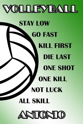 Volleyball Stay Low Go Fast Kill First Die Last One Shot One Kill Not Luck All Skill Antonio: College Ruled Composition Book Green and White School Co Cover Image