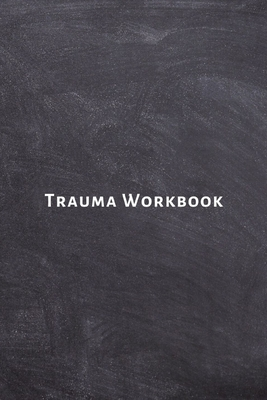 Trauma Workbook: Self help worksheets with techniques, tools and activities for healing traumatic experiences in adults, youth, teens a cover