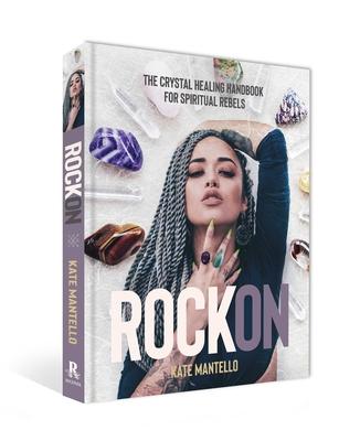 Rock On: The Crystal Healing Handbook for Spiritual Rebels Cover Image