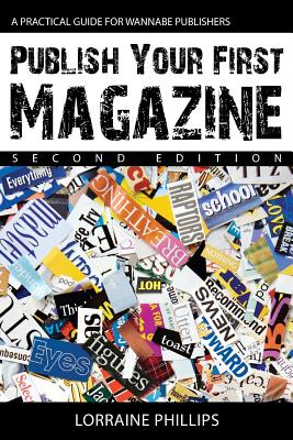 Publish Your First Magazine (Second Edition): A Practical Guide For Wannabe Publishers Cover Image