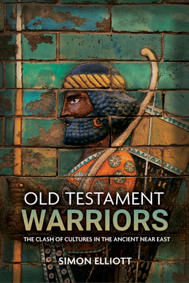 Old Testament Warriors: The Clash of Cultures in the Ancient Near East Cover Image