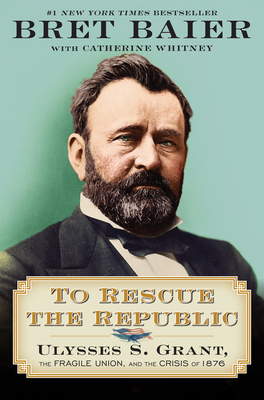 To Rescue the Republic: Ulysses S. Grant, the Fragile Union, and the Crisis of 1876 Cover Image
