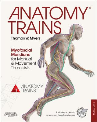 Anatomy Trains: Myofascial Meridians for Manual and Movement Therapists Cover Image
