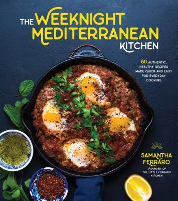 The Weeknight Mediterranean Kitchen: 80 Authentic, Healthy Recipes Made Quick and Easy for Everyday Cooking Cover Image