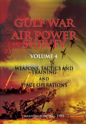 Gulf War Air Power Survey: Volume IV Weapons, Tactics, and Training and Space Operations Cover Image