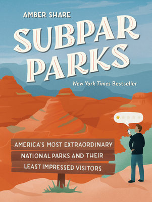 Subpar Parks: America's Most Extraordinary National Parks and Their Least Impressed Visitors Cover Image