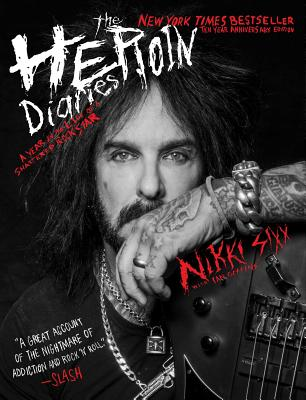 The Heroin Diaries: Ten Year Anniversary Edition: A Year in the Life of a Shattered Rock Star Cover Image