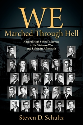 We Marched Through Hell: A Rural High School's Service in the Vietnam War and Life in its Aftermath Cover Image