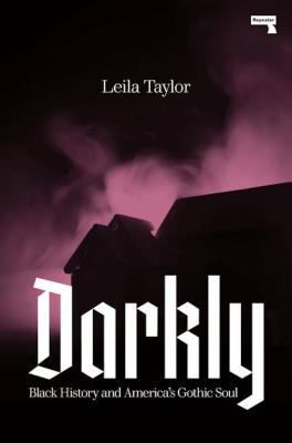 Darkly: Black History and America's Gothic Soul Cover Image