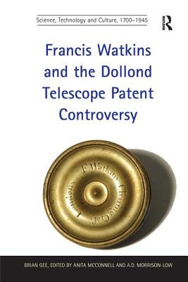 Cover for Francis Watkins and the Dollond Telescope Patent Controversy. Brian Gee (Science)