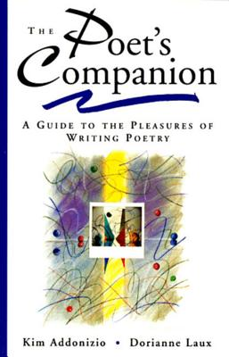 The Poet's Companion: A Guide to the Pleasures of Writing Poetry Cover Image