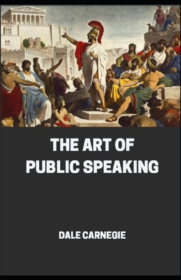 The Art of Public Speaking: Dale Carnegie (Business & Money) [Annotated] Cover Image