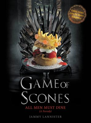 Game of Scones: All Men Must Dine: A Parody Cover Image