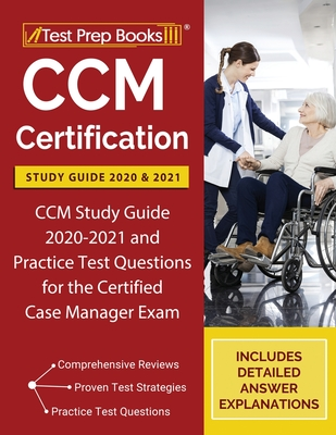 CCM Certification Study Guide 2020 and 2021: CCM Study Guide 2020-2021 and Practice Test Questions for the Certified Case Manager Exam [Includes Detai Cover Image