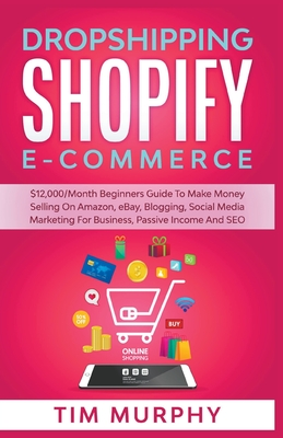 Dropshipping Shopify E-commerce $12,000/Month Beginners Guide To Make Money Selling On Amazon, eBay, Blogging, Social Media Marketing For Business, Pa Cover Image