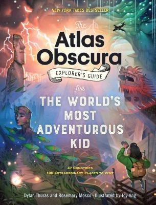 Atlas Obscura Explorer's Guide for the World's Most Adventurous Kid by Dylan Thuras