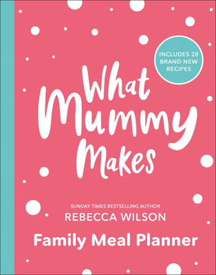 What Mummy Makes Family Meal Planner: Includes 28 brand new recipes Cover Image