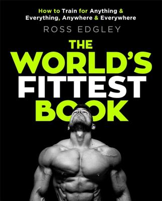 The World's Fittest Book: How to train for anything and everything, anywhere and everywhere Cover Image