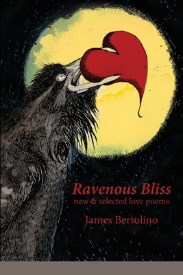 Ravenous Bliss: new & selected love poems Cover Image