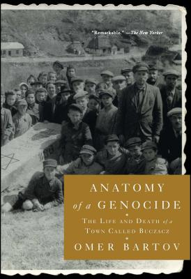 Anatomy of a Genocide: The Life and Death of a Town Called Buczacz Cover Image
