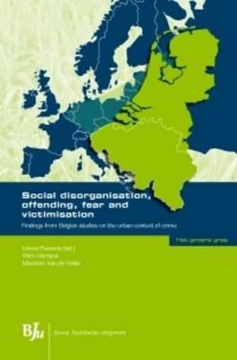 Social Disorganisation, Offending, Fear and Victimisation: Findings from Belgian Studies on the Urban Context of Crime (The green grass / Het groene gras) Cover Image