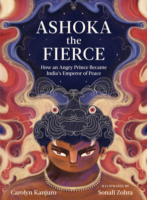 Ashoka the Fierce: How an Angry Prince Became India's Emperor of Peace Cover Image