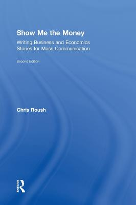 Show Me the Money: Writing Business and Economics Stories for Mass Communication (Routledge Communication) Cover Image
