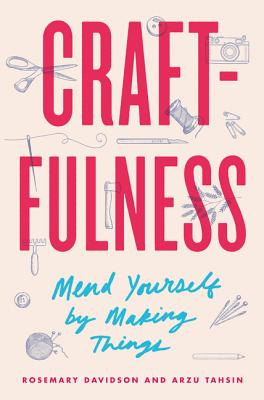 Craftfulness: Mend Yourself by Making Things Cover Image