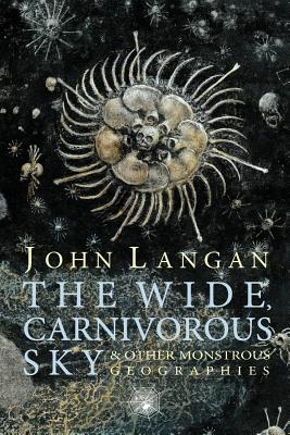 The Wide, Carnivorous Sky and Other Monstrous Geographies Cover Image