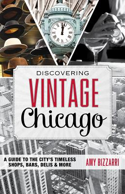 Discovering Vintage Chicago: A Guide to the City's Timeless Shops, Bars, Delis & More Cover Image