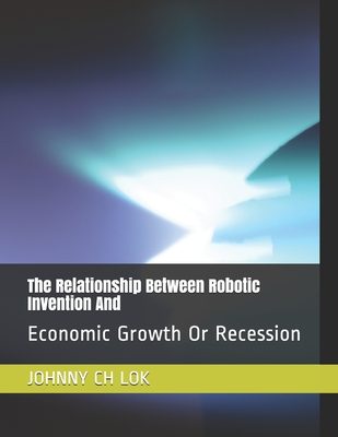 The Relationship Between Robotic Invention And: Economic Growth Or Recession Cover Image