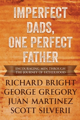 Imperfect Dads, One Perfect Father: Encouraging Men Through the Journey of Fatherhood. Cover Image