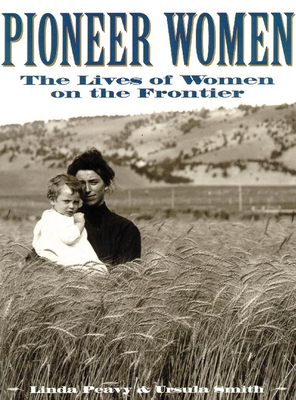 Pioneer Women: The Lives of Women on the Frontier (Oklahoma Paperbacks Edition) Cover Image