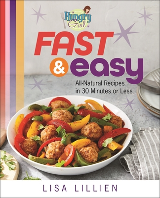 Hungry Girl Fast & Easy: All Natural Recipes in 30 Minutes or Less Cover Image
