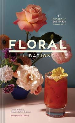 Floral Libations: 41 Fragrant Drinks + Ingredients (Flower Cocktails, Non-Alcoholic and Alcoholic Mixed Drinks and Mocktails Recipe Book) Cover Image