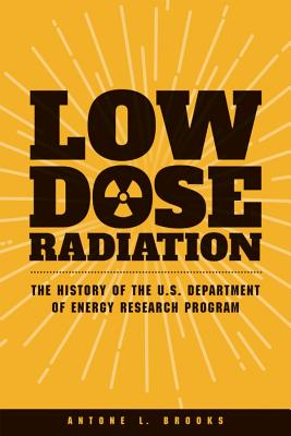 Low Dose Radiation: The History of the U.S. Department of Energy Research Program Cover Image