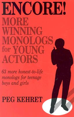 Encore! More Winning Monologs for Actors: 63 More Honest-To-Life Monologs for Teenage Boys and Girls Cover Image