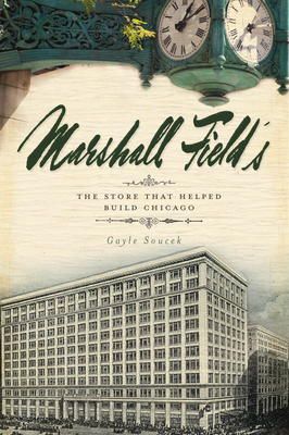 Marshall Field's: The Store That Helped Build Chicago Cover Image