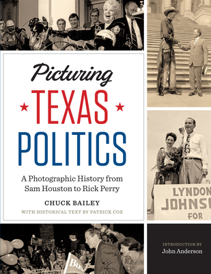 Picturing Texas Politics: A Photographic History from Sam Houston to Rick Perry (Focus on American History) Cover Image
