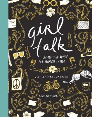 Girl Talk: Unsolicited Advice for Modern Ladies by Christie Young