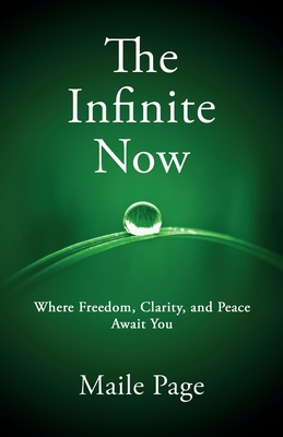The Infinite Now: Where Freedom, Clarity, and Peace Await You Cover Image