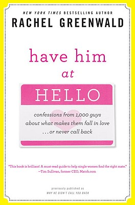 Have Him at Hello: Confessions from 1,000 Guys about What Makes Them Fall in Love... or Never Call Back Cover Image
