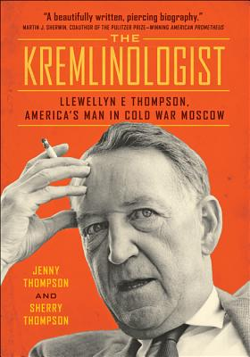 The Kremlinologist: Llewellyn E Thompson, America's Man in Cold War Moscow (Johns Hopkins Nuclear History and Contemporary Affairs) Cover Image