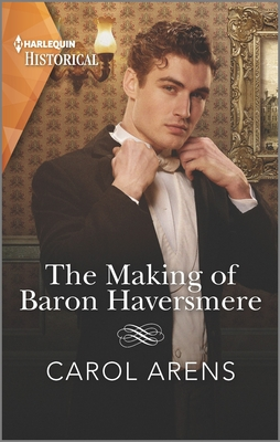 The Making of Baron Haversmere (Harlequin Historical) Cover Image