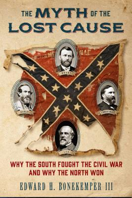 The Myth of the Lost Cause: Why the South Fought the Civil War and Why the North Won Cover Image