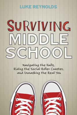 Surviving Middle School: Navigating the Halls, Riding the Social Roller Coaster, and Unmasking the Real You Cover Image