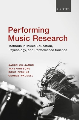 Performing Music Research: Methods in Music Education, Psychology, and Performance Science Cover Image