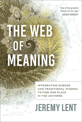The Web of Meaning: Integrating Science and Traditional Wisdom to Find Our Place in the Universe Cover Image