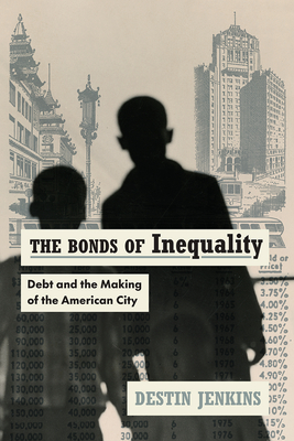 The Bonds of Inequality: Debt and the Making of the American City Cover Image