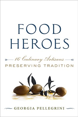 Food Heroes: 16 Culinary Artisans Preserving Tradition Cover Image